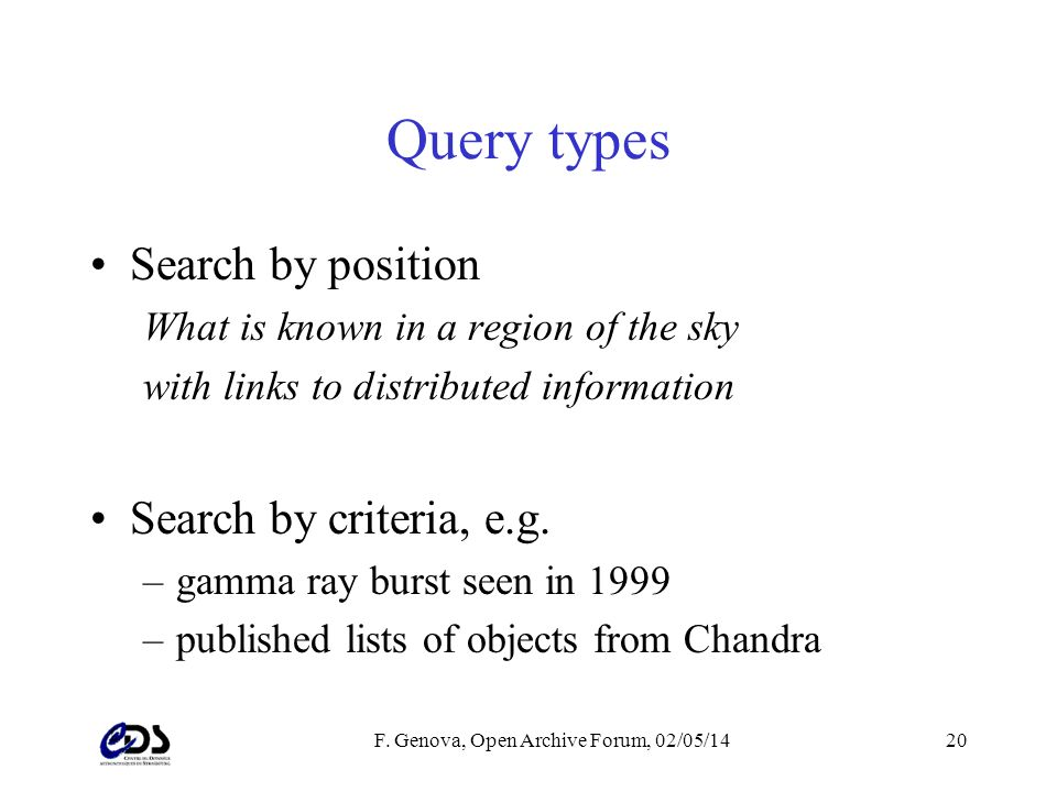F. Genova, Open Archive Forum, 02/05/1420 Query types Search by position What is known in a region of the sky with links to distributed information Se