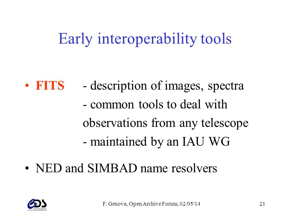 F. Genova, Open Archive Forum, 02/05/1421 Early interoperability tools FITS- description of images, spectra - common tools to deal with observations f