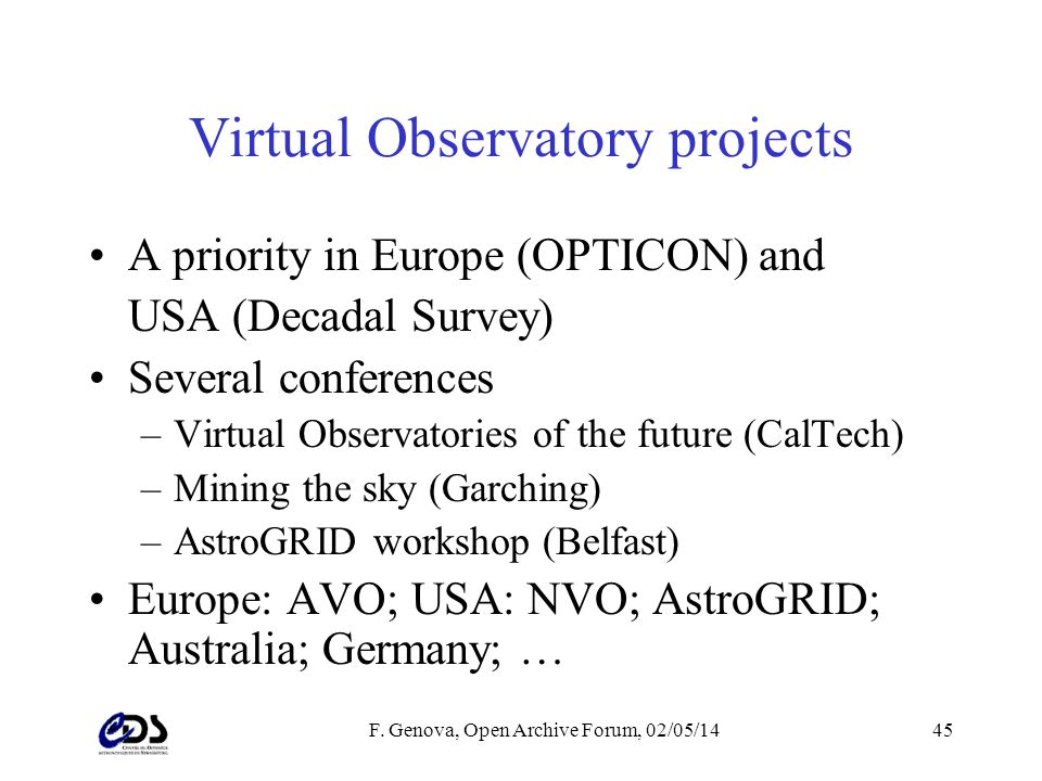 F. Genova, Open Archive Forum, 02/05/1445 Virtual Observatory projects A priority in Europe (OPTICON) and USA (Decadal Survey) Several conferences –Vi