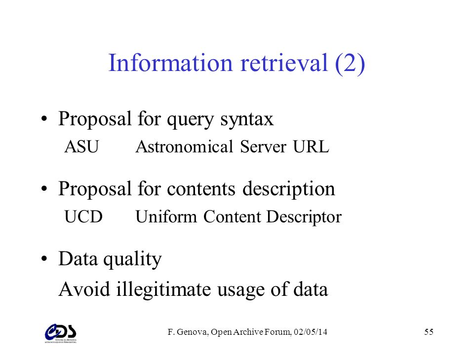 F. Genova, Open Archive Forum, 02/05/1455 Information retrieval (2) Proposal for query syntax ASUAstronomical Server URL Proposal for contents descrip