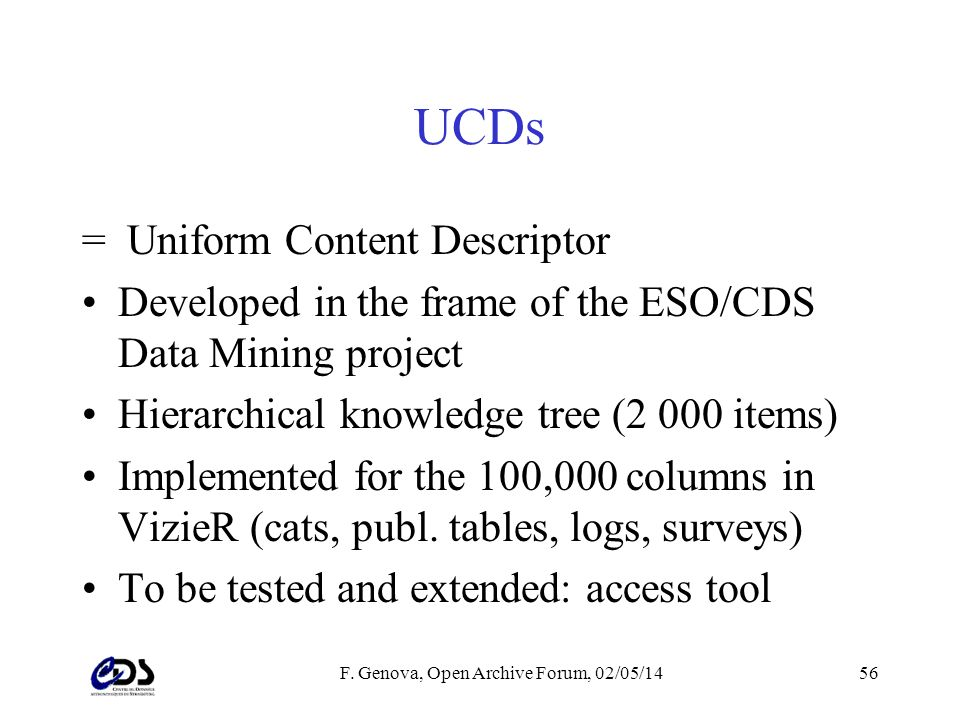 F. Genova, Open Archive Forum, 02/05/1456 UCDs = Uniform Content Descriptor Developed in the frame of the ESO/CDS Data Mining project Hierarchical kno