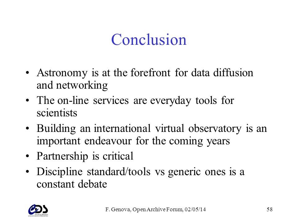 F. Genova, Open Archive Forum, 02/05/1458 Conclusion Astronomy is at the forefront for data diffusion and networking The on-line services are everyday