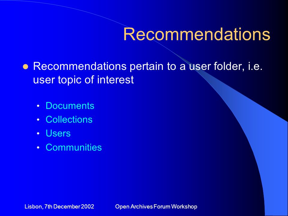 Lisbon, 7th December 2002 Open Archives Forum Workshop Recommendations pertain to a user folder, i.e.