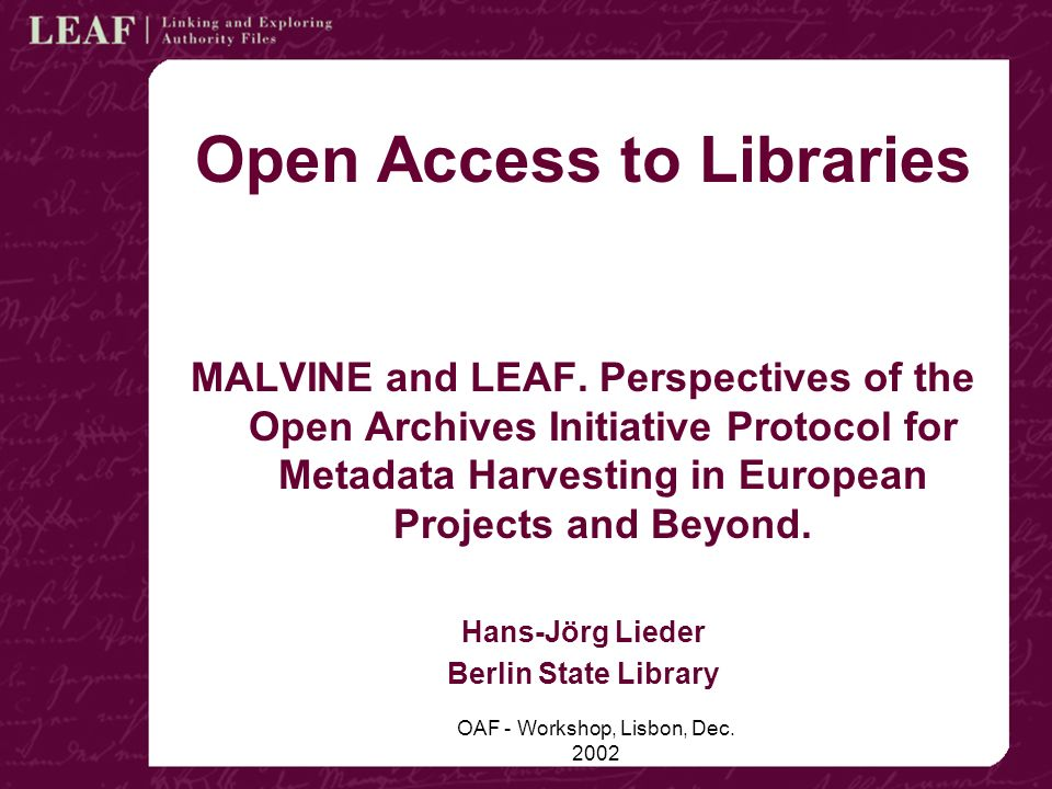 OAF - Workshop, Lisbon, Dec. 2002 Open Access to Libraries MALVINE and LEAF.