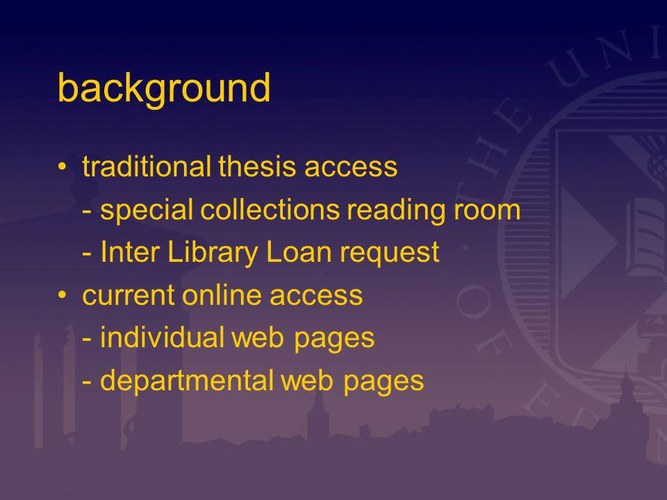 background traditional thesis access - special collections reading room - Inter Library Loan request current online access - individual web pages - departmental web pages