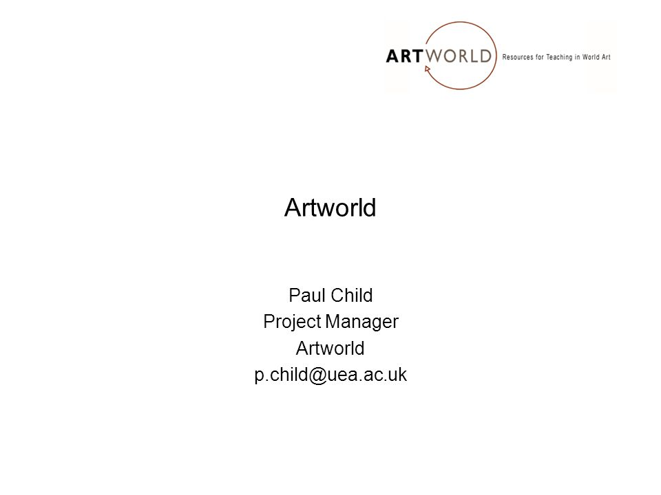 Artworld Paul Child Project Manager Artworld p.child@uea.ac.uk