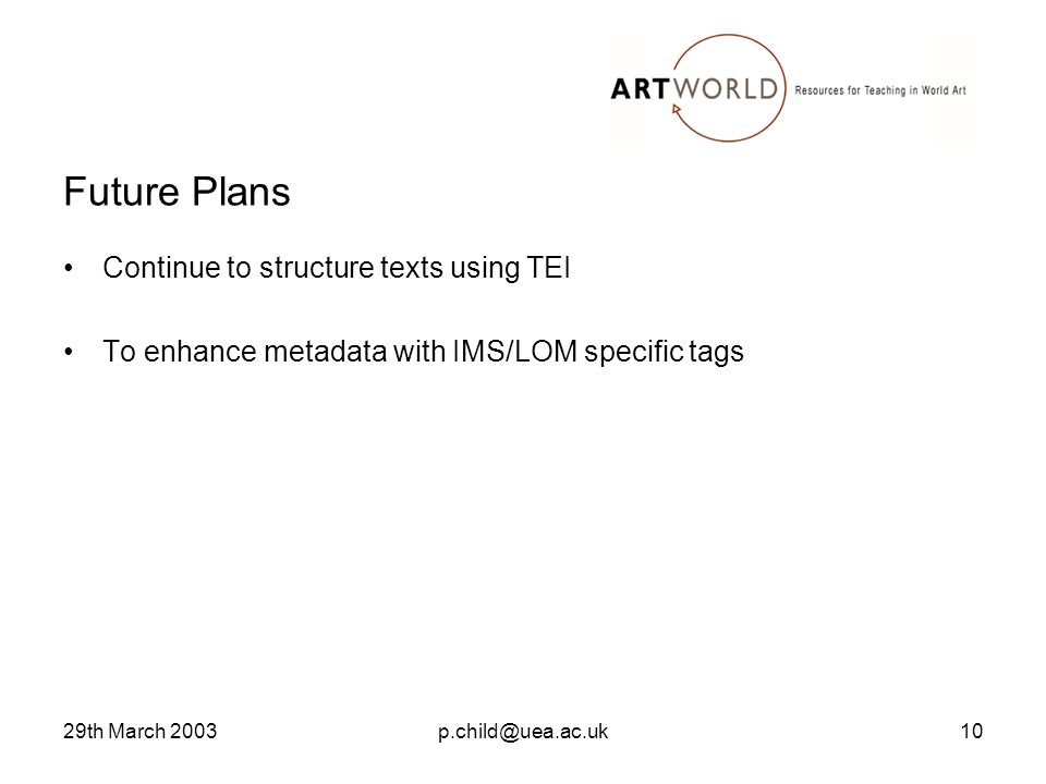 29th March 2003p.child@uea.ac.uk10 Future Plans Continue to structure texts using TEI To enhance metadata with IMS/LOM specific tags