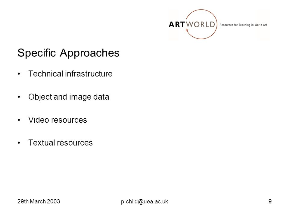 29th March 2003p.child@uea.ac.uk9 Specific Approaches Technical infrastructure Object and image data Video resources Textual resources