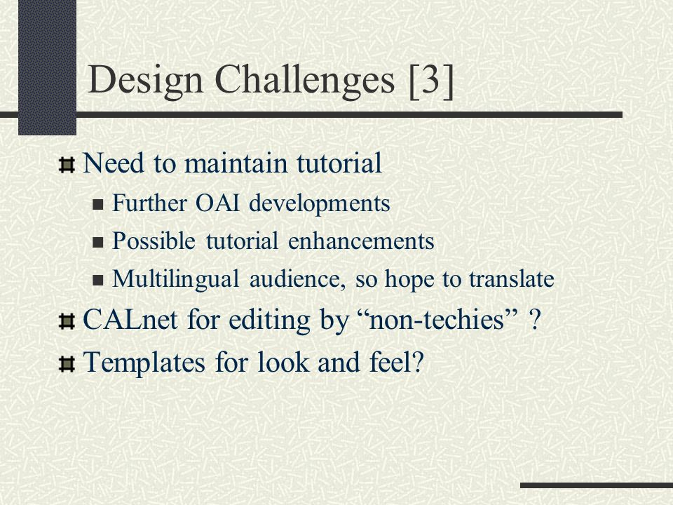 Design Challenges [3] Need to maintain tutorial Further OAI developments Possible tutorial enhancements Multilingual audience, so hope to translate CALnet for editing by non-techies .
