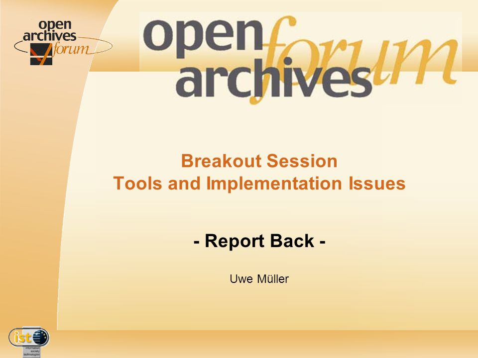 IST- 2001-320015 3rd OAForum workshop - Berlin - 27th-29th March 2003 - Breakout Session: Tools and Implementation Issues