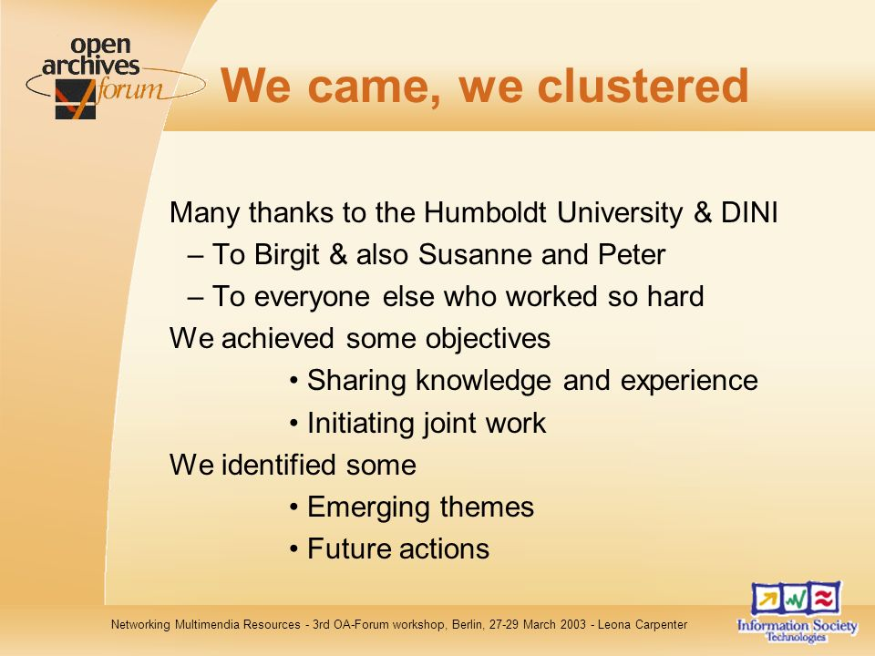 Networking Multimendia Resources - 3rd OA-Forum workshop, Berlin, 27-29 March 2003 - Leona Carpenter We came, we clustered Many thanks to the Humboldt