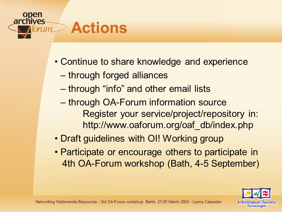 Networking Multimendia Resources - 3rd OA-Forum workshop, Berlin, 27-29 March 2003 - Leona Carpenter Actions Continue to share knowledge and experienc