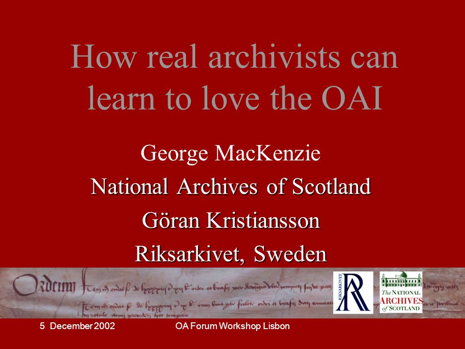 5 December 2002OA Forum Workshop Lisbon OAI and archives - ways forward publicise OAI to archive community; – library-archive cooperation; – higher education community first.