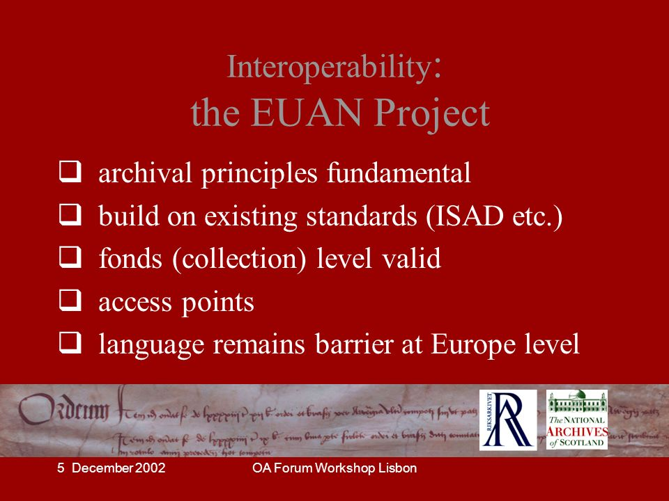 5 December 2002OA Forum Workshop Lisbon Interoperability : the EUAN Project archival principles fundamental build on existing standards (ISAD etc.) fo