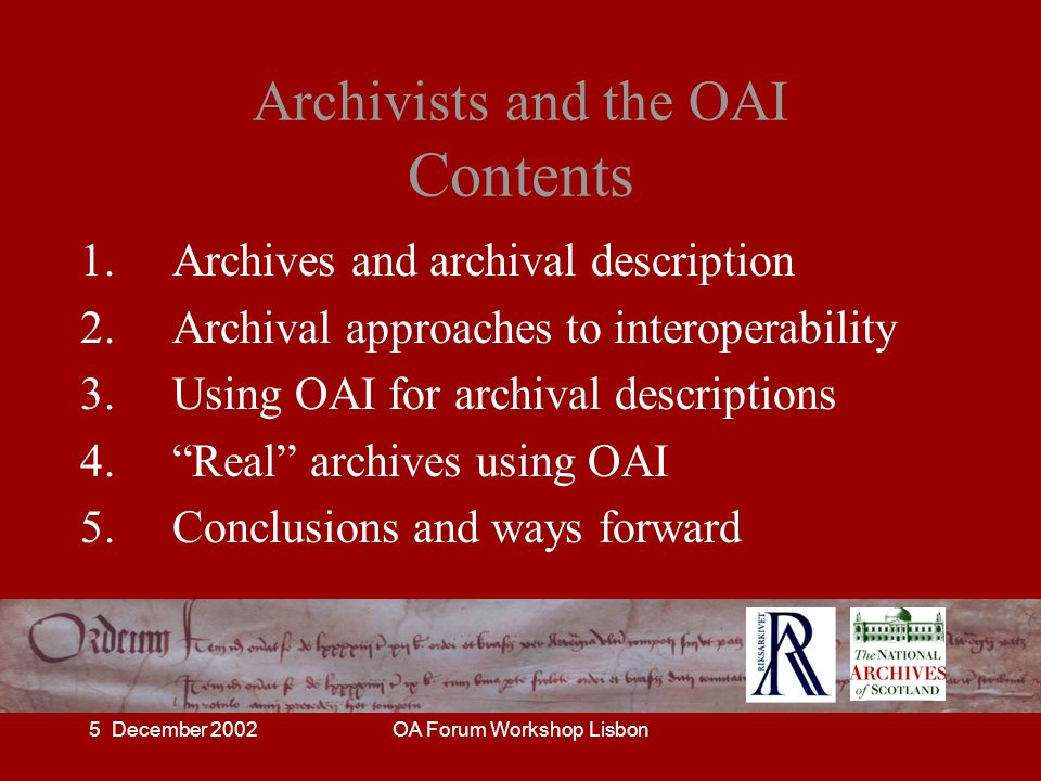 5 December 2002OA Forum Workshop Lisbon Archivists and the OAI Contents 1.
