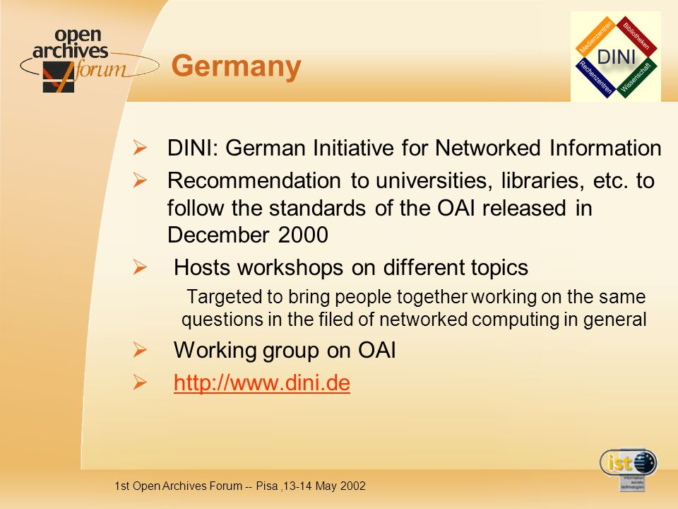 1st Open Archives Forum -- Pisa,13-14 May 2002 Germany DINI: German Initiative for Networked Information Recommendation to universities, libraries, etc.