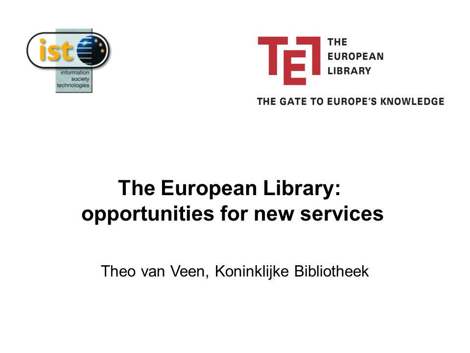 Theo van Veen, Koninklijke Bibliotheek The European Library: opportunities for new services