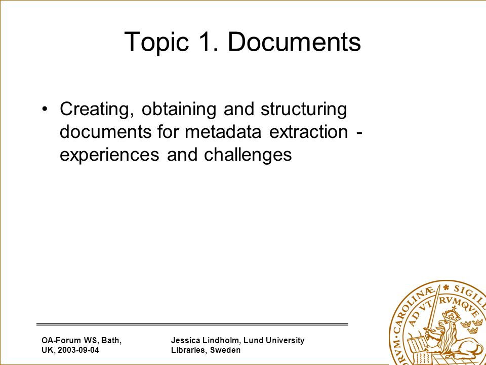 OA-Forum WS, Bath, UK, Jessica Lindholm, Lund University Libraries, Sweden Topic 1.