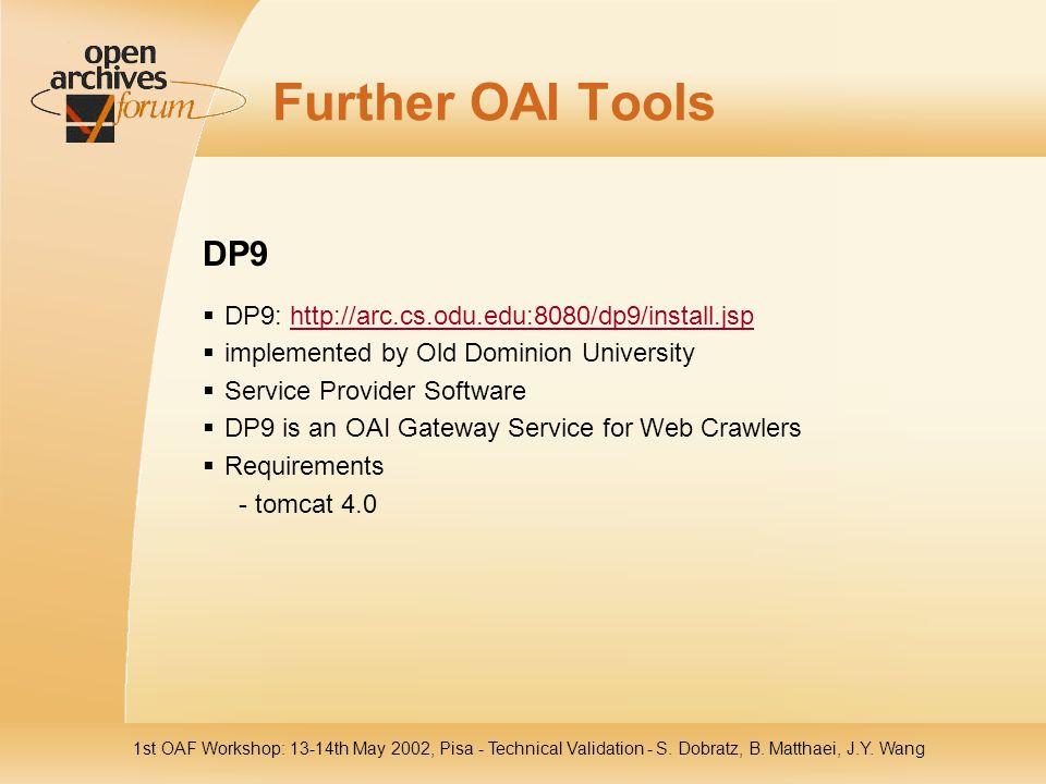 1st OAF Workshop: 13-14th May 2002, Pisa - Technical Validation - S. Dobratz, B. Matthaei, J.Y. Wang Further OAI Tools DP9 DP9: http://arc.cs.odu.edu: