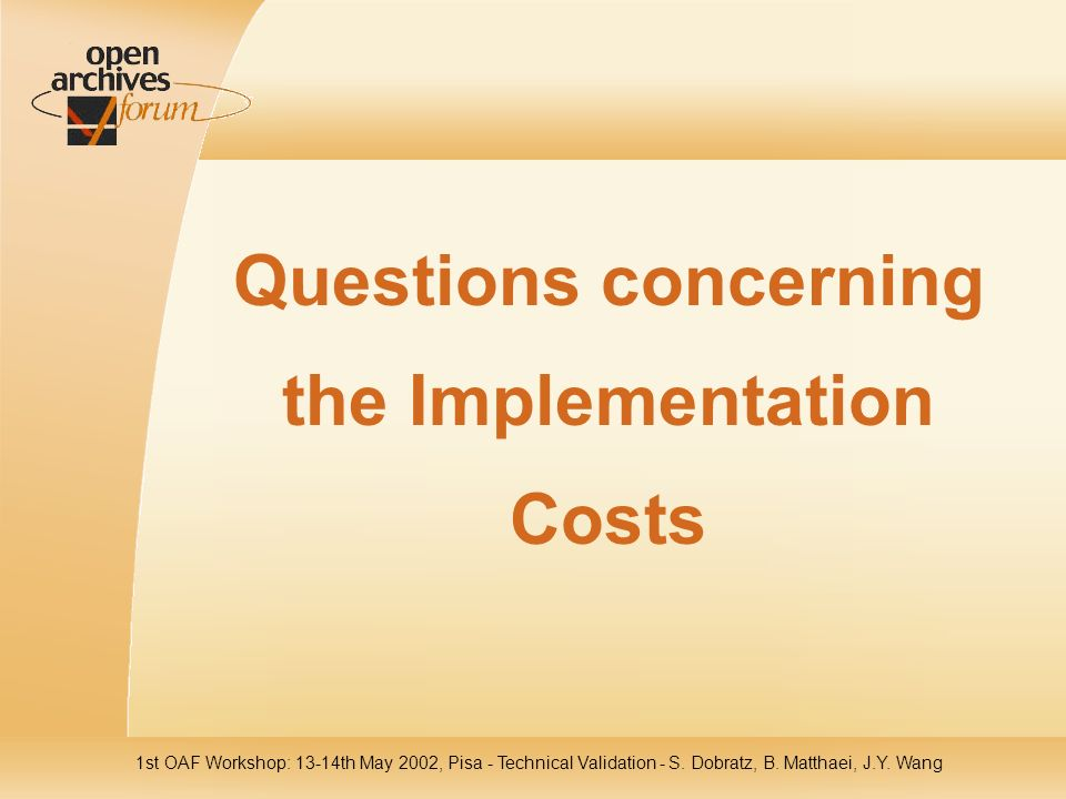 1st OAF Workshop: 13-14th May 2002, Pisa - Technical Validation - S. Dobratz, B. Matthaei, J.Y. Wang Questions concerning the Implementation Costs