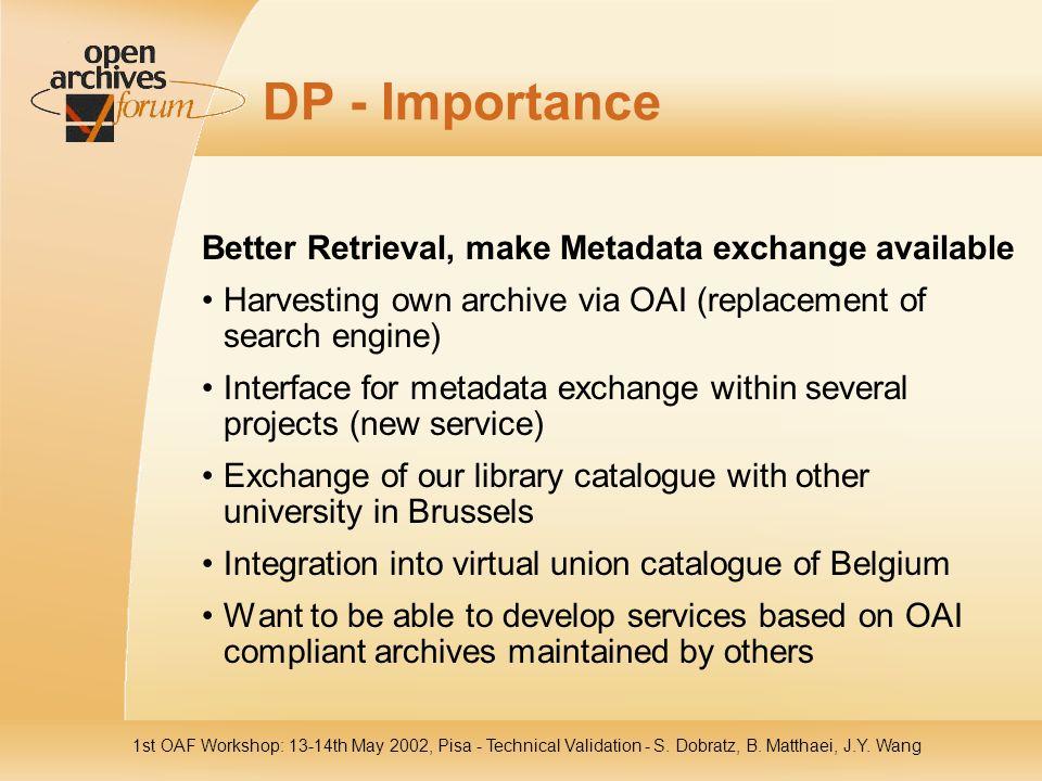 1st OAF Workshop: 13-14th May 2002, Pisa - Technical Validation - S. Dobratz, B. Matthaei, J.Y. Wang DP - Importance Better Retrieval, make Metadata e