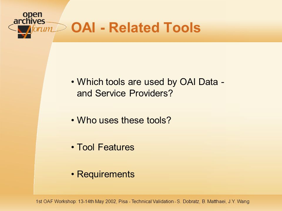 1st OAF Workshop: 13-14th May 2002, Pisa - Technical Validation - S. Dobratz, B. Matthaei, J.Y. Wang OAI - Related Tools Which tools are used by OAI D