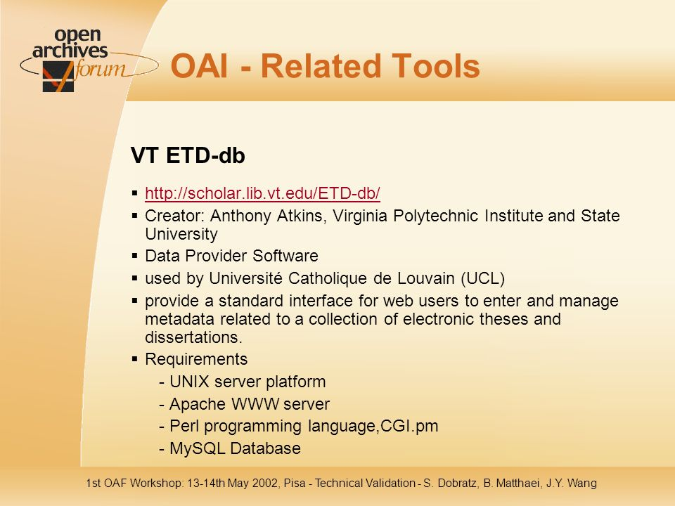 1st OAF Workshop: 13-14th May 2002, Pisa - Technical Validation - S. Dobratz, B. Matthaei, J.Y. Wang OAI - Related Tools VT ETD-db http://scholar.lib.