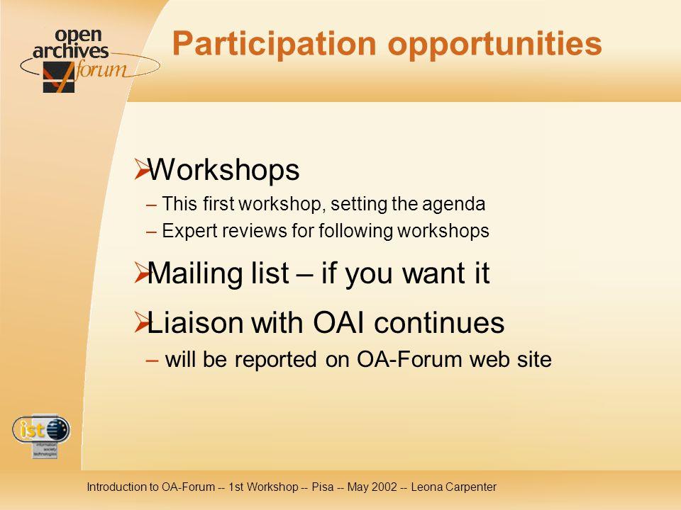 Introduction to OA-Forum -- 1st Workshop -- Pisa -- May 2002 -- Leona Carpenter URLs for OAI & OA-Forum –Open Archives Initiative http://www.openarchives.org http://www.openarchives.org –Open Archives Forum http://www.oaforum.org http://www.oaforum.org –Information on OAI from HUB http://edoc.hu-berlin.de/oai http://edoc.hu-berlin.de/oai –Information on OAI from IEI-CNR http://??.