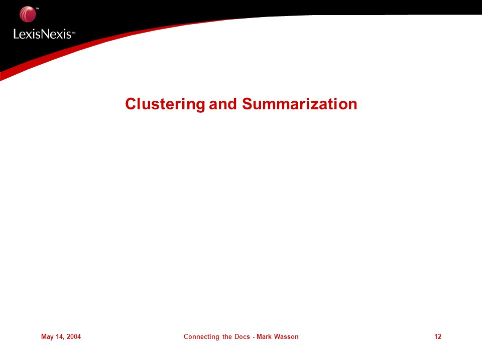 May 14, 2004Connecting the Docs - Mark Wasson12 Clustering and Summarization