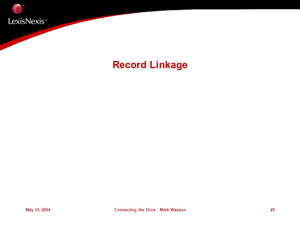 May 14, 2004Connecting the Docs - Mark Wasson29 Record Linkage