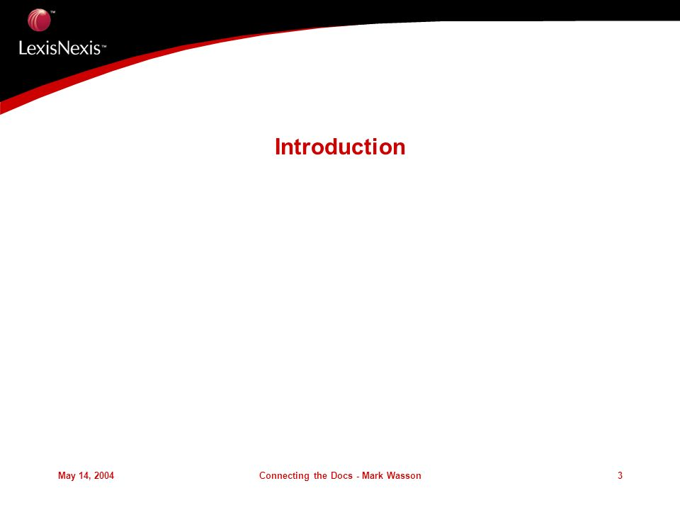 May 14, 2004Connecting the Docs - Mark Wasson3 Introduction