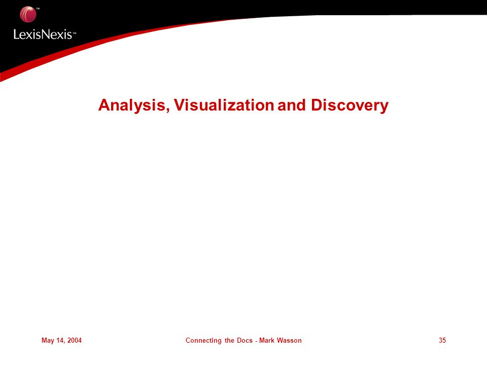 May 14, 2004Connecting the Docs - Mark Wasson35 Analysis, Visualization and Discovery