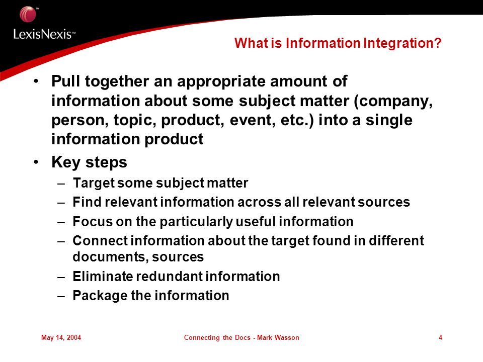 May 14, 2004Connecting the Docs - Mark Wasson4 What is Information Integration.