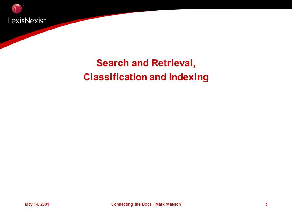 May 14, 2004Connecting the Docs - Mark Wasson5 Search and Retrieval, Classification and Indexing