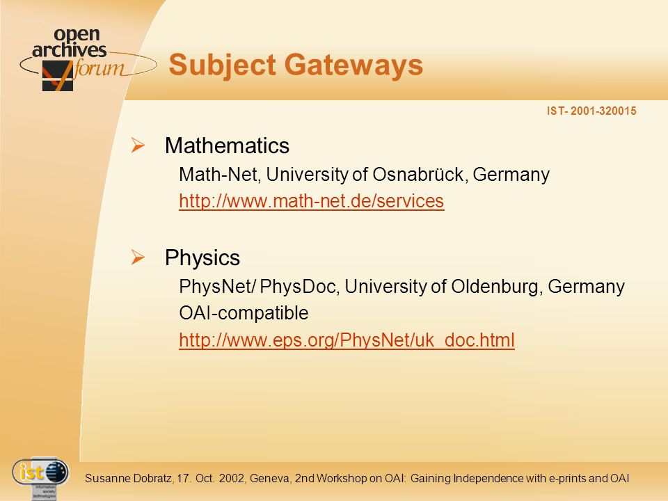 IST- 2001-320015 Susanne Dobratz, 17. Oct. 2002, Geneva, 2nd Workshop on OAI: Gaining Independence with e-prints and OAI Subject Gateways Mathematics