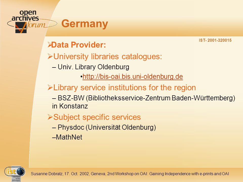 IST- 2001-320015 Susanne Dobratz, 17. Oct. 2002, Geneva, 2nd Workshop on OAI: Gaining Independence with e-prints and OAI Germany Data Provider: Univer
