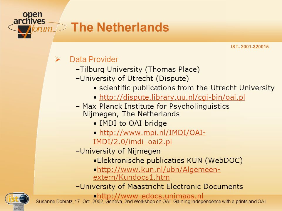 IST- 2001-320015 Susanne Dobratz, 17. Oct. 2002, Geneva, 2nd Workshop on OAI: Gaining Independence with e-prints and OAI The Netherlands Data Provider