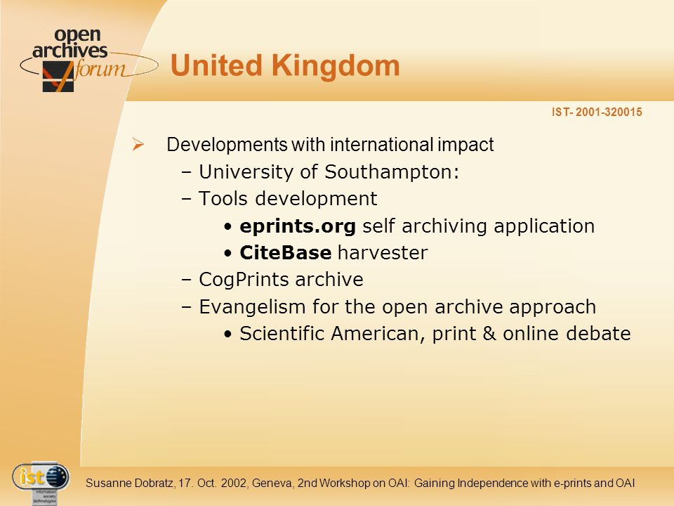 IST- 2001-320015 Susanne Dobratz, 17. Oct. 2002, Geneva, 2nd Workshop on OAI: Gaining Independence with e-prints and OAI United Kingdom Developments w