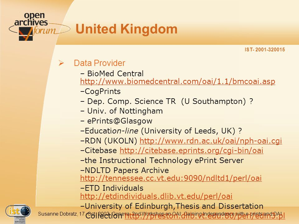 IST- 2001-320015 Susanne Dobratz, 17. Oct. 2002, Geneva, 2nd Workshop on OAI: Gaining Independence with e-prints and OAI United Kingdom Data Provider