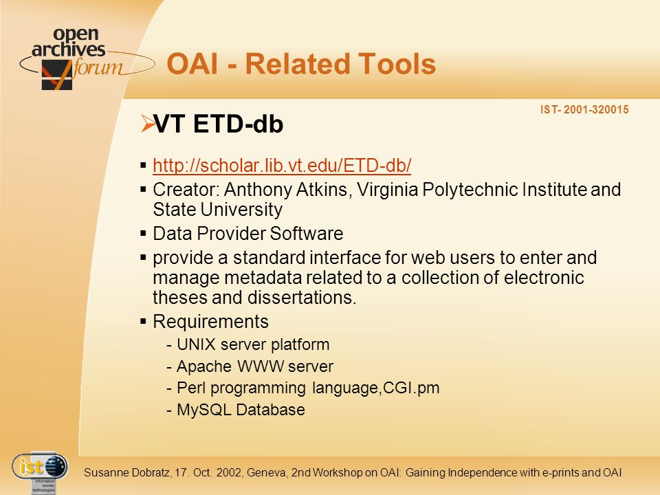 IST- 2001-320015 Susanne Dobratz, 17. Oct. 2002, Geneva, 2nd Workshop on OAI: Gaining Independence with e-prints and OAI OAI - Related Tools VT ETD-db