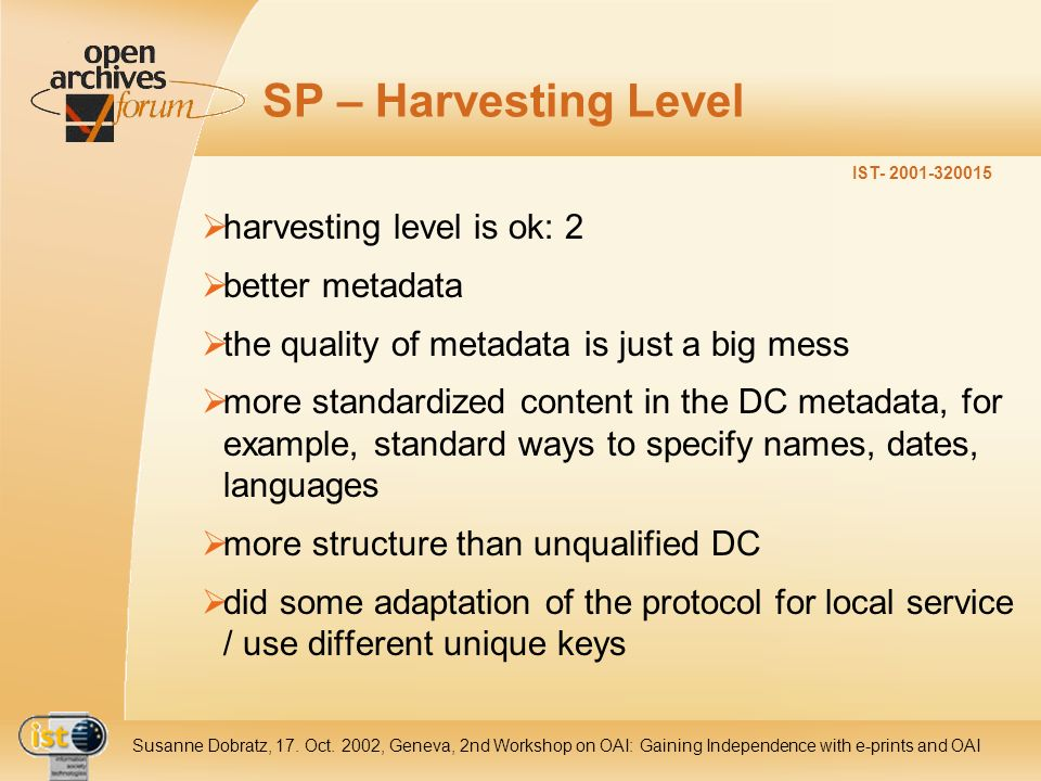 IST- 2001-320015 Susanne Dobratz, 17. Oct. 2002, Geneva, 2nd Workshop on OAI: Gaining Independence with e-prints and OAI SP – Harvesting Level harvest
