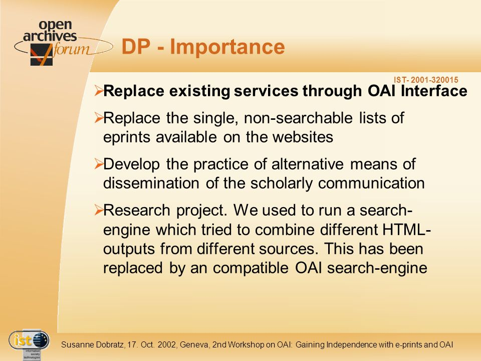IST- 2001-320015 Susanne Dobratz, 17. Oct. 2002, Geneva, 2nd Workshop on OAI: Gaining Independence with e-prints and OAI DP - Importance Replace exist