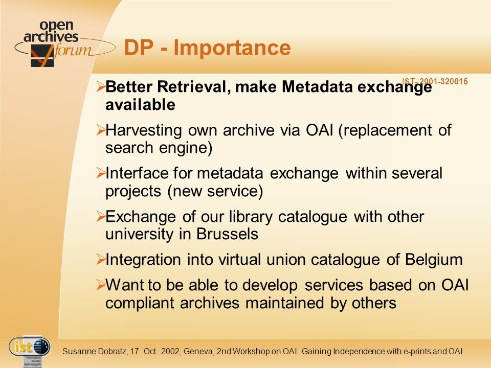 IST- 2001-320015 Susanne Dobratz, 17. Oct. 2002, Geneva, 2nd Workshop on OAI: Gaining Independence with e-prints and OAI DP - Importance Better Retrie
