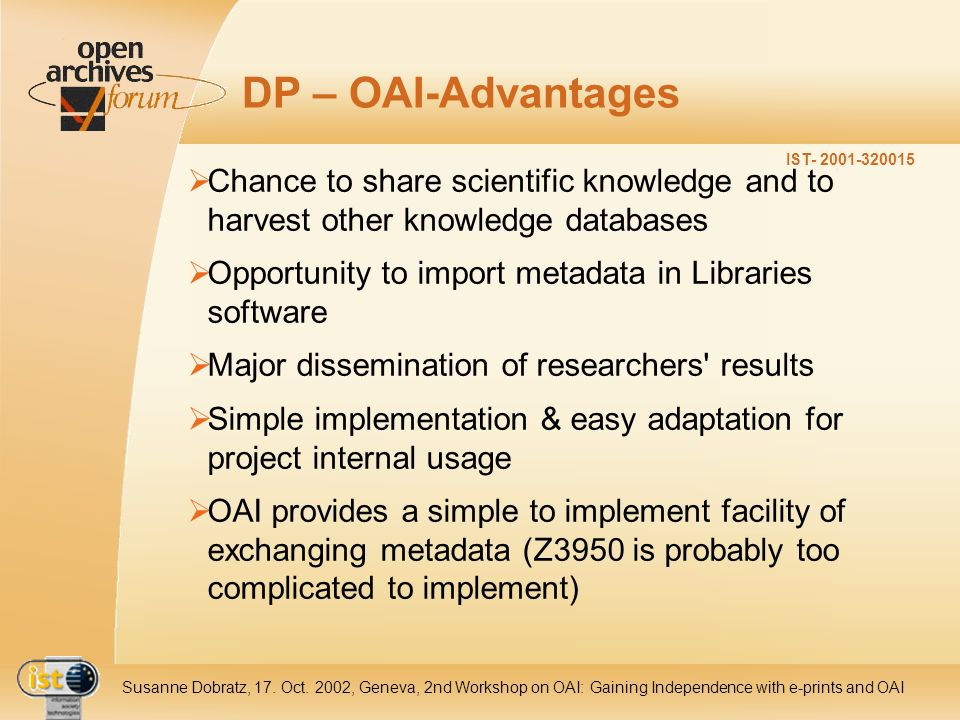 IST- 2001-320015 Susanne Dobratz, 17. Oct. 2002, Geneva, 2nd Workshop on OAI: Gaining Independence with e-prints and OAI DP – OAI-Advantages Chance to