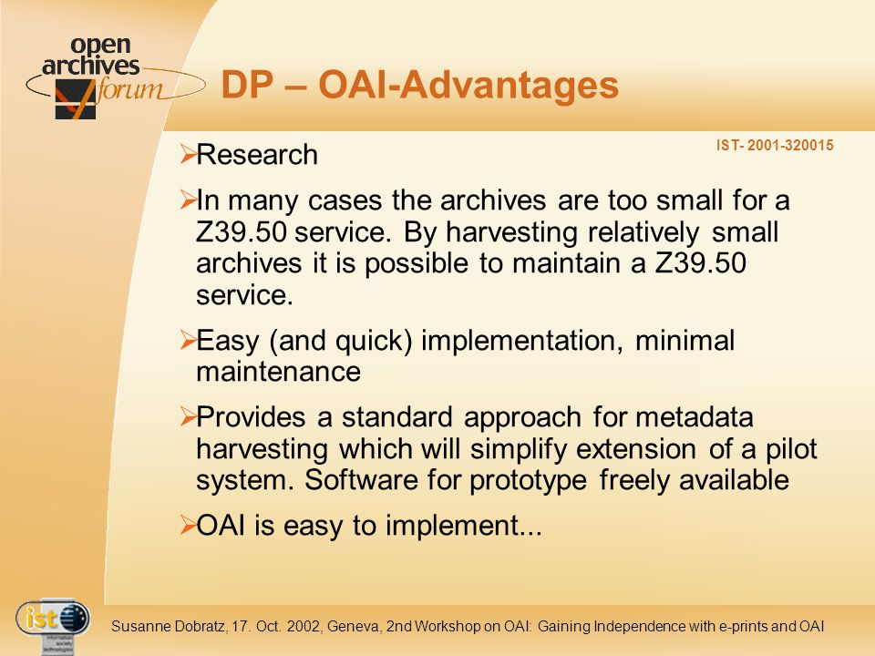IST- 2001-320015 Susanne Dobratz, 17. Oct. 2002, Geneva, 2nd Workshop on OAI: Gaining Independence with e-prints and OAI DP – OAI-Advantages Research