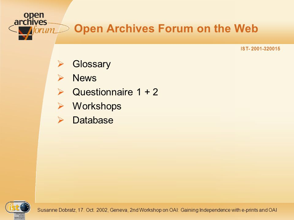 IST- 2001-320015 Susanne Dobratz, 17. Oct. 2002, Geneva, 2nd Workshop on OAI: Gaining Independence with e-prints and OAI Open Archives Forum on the We