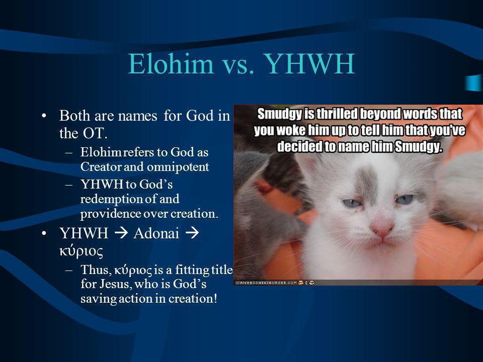 Elohim vs. YHWH Both are names for God in the OT.