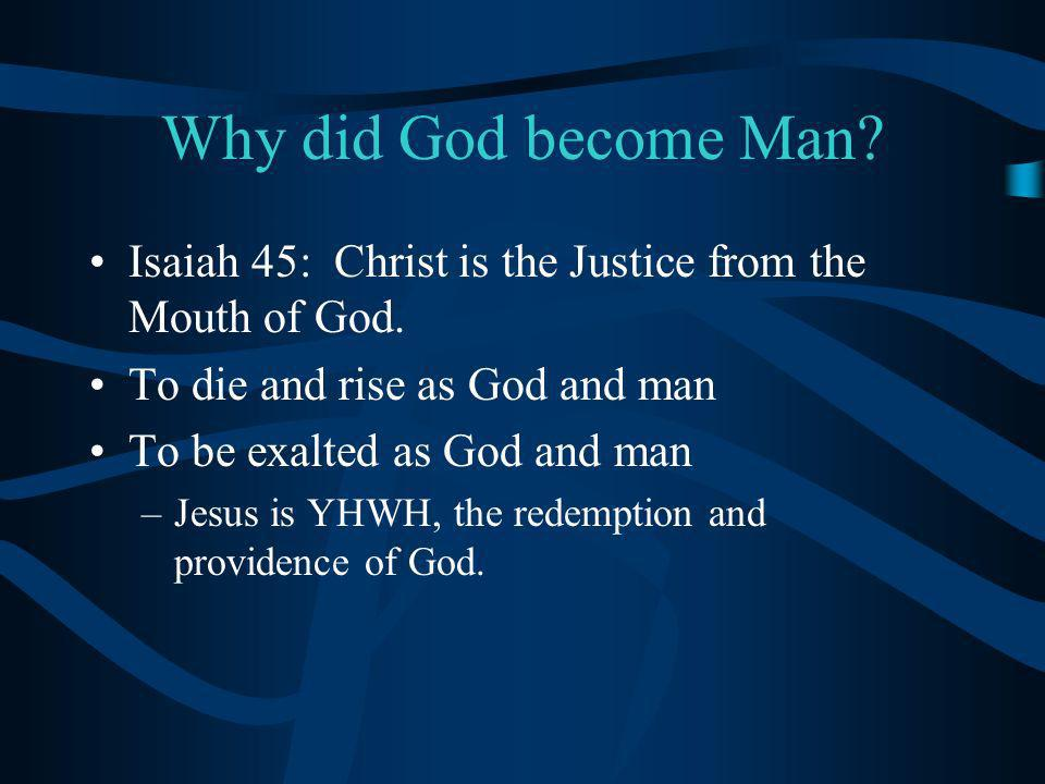 Why did God become Man. Isaiah 45: Christ is the Justice from the Mouth of God.