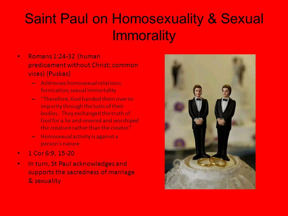 Saint Paul on Homosexuality & Sexual Immorality Romans 1:24-32 (human predicament without Christ; common vices) (Puskas) – Addresses homosexual relati