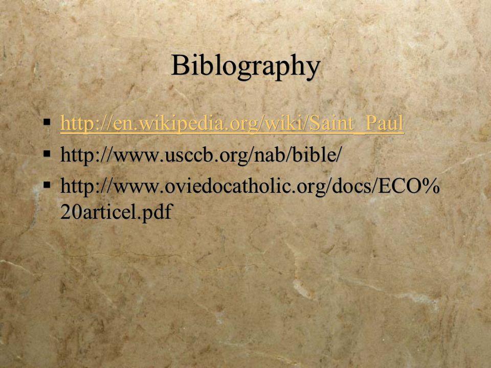 Biblography http://en.wikipedia.org/wiki/Saint_Paul http://www.usccb.org/nab/bible/ http://www.oviedocatholic.org/docs/ECO% 20articel.pdf http://en.wikipedia.org/wiki/Saint_Paul http://www.usccb.org/nab/bible/ http://www.oviedocatholic.org/docs/ECO% 20articel.pdf